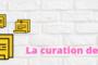 C'est quoi la curation de contenus ?