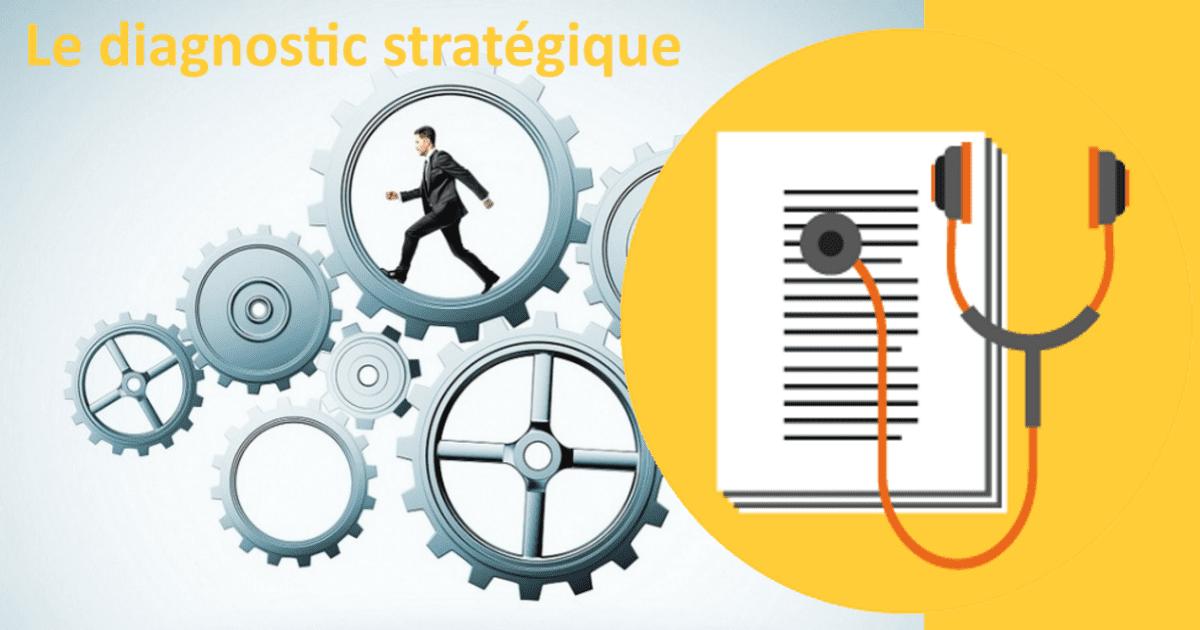 Comment élaborer le diagnostic stratégique ?